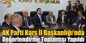 AK Parti Kars İl Başkanlığı'nda Değerlendirme Toplantısı Yapıldı