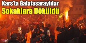 Kars'ta Galatasaraylılar Sokaklara Döküldü
