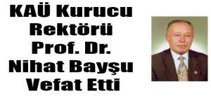 KAÜ Kurucu Rektörü Prof. Dr. Nihat Bayşu Vefat Etti