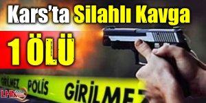 Kars'ta Silahlı Kavga 1 Ölü