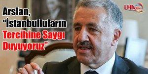 """Arslan, """"İstanbulluların tercihine saygı duyuyoruz"""""""