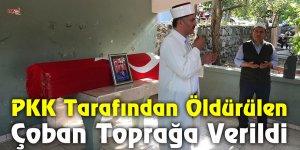 PKK Tarafından Öldürülen Çoban Toprağa Verildi
