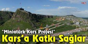 """""""Miniatürk Kars Projesi"""" Kars'a Katkı Sağlar"""