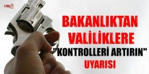 "BAKANLIKTAN VALİLİKLERE ""KONTROLLERİ ARTIRIN"" UYARISI"