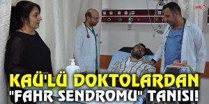 "KAÜ'LÜ DOKTOLARDAN ""FAHR SENDROMU"" TANISI!"
