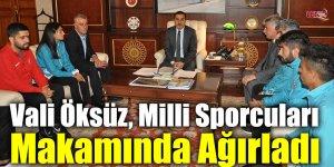 Vali Öksüz, Milli Sporcuları Makamında Ağırladı