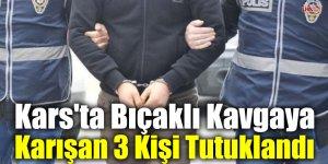 Kars'ta Bıçaklı Kavgaya Karışan 3 Kişi Tutuklandı