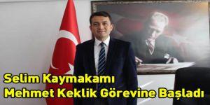 Selim Kaymakamı Mehmet Keklik Görevine Başladı