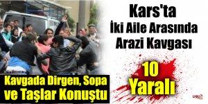 Kars'ta İki Aile Arasında Arazi Kavgası: 10 Yaralı