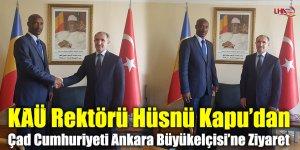 KAÜ Rektörü Hüsnü Kapu'dan Çad Cumhuriyeti Ankara Büyükelçisi'ne Ziyaret