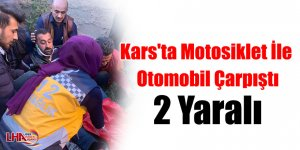 Kars'ta Motosiklet İle Otomobil Çarpıştı: 2 Yaralı