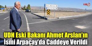 UDH Eski Bakanı Ahmet Arslan'ın İsmi Arpaçay'da Caddeye Verildi