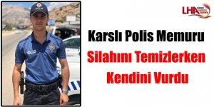 Karslı Polis Memuru Silahını Temizlerken Kendini Vurdu