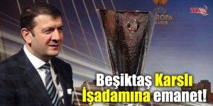 Beşiktaş Karslı İşadamına emanet!