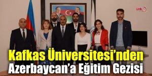 Kafkas Üniversitesi'nden Azerbaycan'a Eğitim Gezisi