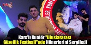 """Kars'lı Kuaför """"Uluslararası Güzellik Festivali""""nde Hünerlerini Sergiledi"""
