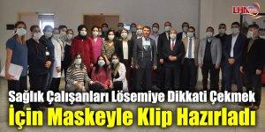 Sağlık Çalışanları Lösemiye Dikkati Çekmek İçin Maskeyle Klip Hazırladı