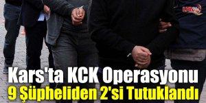 Kars'ta KCK Operasyonu: 9 Şüpheliden 2'si Tutuklandı