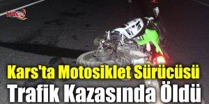 Kars'ta Motosiklet Sürücüsü Trafik Kazasında Öldü