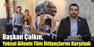 Başkan Çalkın, Yoksul Ailenin Tüm İhtiyaçlarını Karşıladı