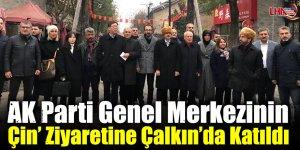 AK Parti Genel Merkezinin Çin' Ziyaretine Çalkın'da Katıldı