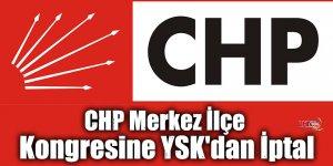 CHP Merkez İlçe Kongresine YSK'dan İptal
