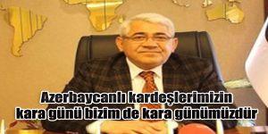 Azerbaycanlı kardeşlerimizin kara günü bizim de kara günümüzdür