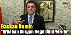 """Başkan Demir: """"Ardahan Sürgün Değil Ödül Yeridir"""""""