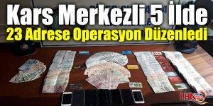 Kars Merkezli 5 İlde 23 Adrese Operasyon Düzenledi