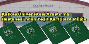 Kafkas Üniversitesi Araştırma Hastanesi´nden Yeşil Kartlılara Müjde