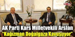 "AK Parti Kars Milletvekili Arslan: ""Kağızman Doğalgaza Kavuşuyor"""