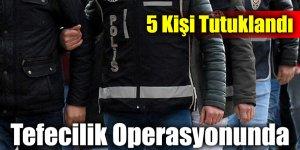 Tefecilik Operasyonunda 5 Kişi Tutuklandı