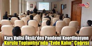 """Kars Valisi Öksüz'den Pandemi Koordinasyon Kurulu Toplantısı'nda """"Evde Kalın"""" Çağrısı"""