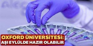 Oxford Üniversitesi: Koronavirüs aşısı eylülde hazır olabilir