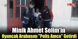 """Minik Ahmet Selim'in Oyuncak Arabasını """"Polis Amca"""" Getirdi"""