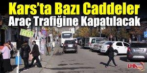 Kars'ta Bazı Caddeler Araç Trafiğine Kapatılacak