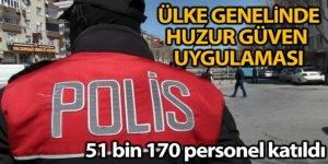 Ülke genelinde Türkiye Güven Huzur Uygulaması gerçekleştirildi