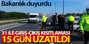 30 büyükşehir ve Zonguldak'a giriş çıkış kısıtlaması 15 gün daha uzatıldı