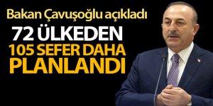 Bakan Çavuşoğlu: '72 ülkeden 105 sefer daha planlandı'