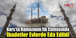 Kars'ta Ramazanın İlk Cumasında İbadetler Evlerde Eda Edildi
