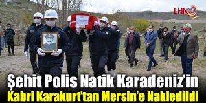 Şehit Polis Natik Karadeniz'in Kabri Karakurt'tan Mersin'e Nakledildi