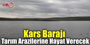 Kars Barajı Tarım Arazilerine Hayat Verecek