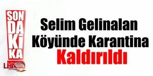 Selim Gelinalan Köyünde Karantina Kaldırıldı