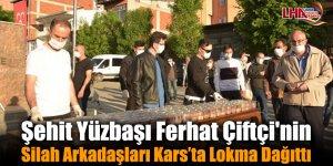 Şehit Yüzbaşı Ferhat Çiftçi'nin Silah Arkadaşları Kars'ta Lokma Dağıttı