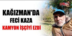 Kağızman'da Feci Kaza Kamyon İşçiyi Ezdi