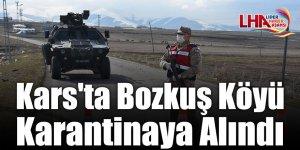 Kars'ta Bozkuş Köyü Karantinaya Alındı