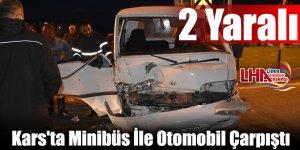 Kars'ta Minibüs İle Otomobil Çarpıştı: 2 Yaralı