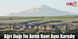 İhtişamlı Ağrı Dağı İle Antik Kent Aynı Karede