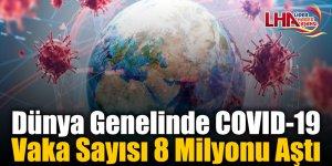 Dünya Genelinde COVID-19 Vaka Sayısı 8 Milyonu Aştı