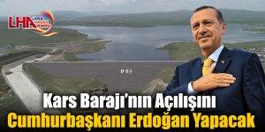 Kars Barajı'nın Açılışını Cumhurbaşkanı Erdoğan Yapacak